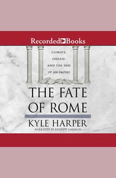 The Fate of Rome: Climate, Disease, and the End of an Empire, Kyle Harper