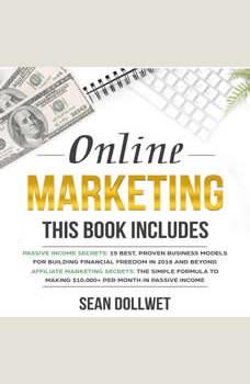 Online Marketing: 2 Manuscripts � Passive Income Secrets & Affiliate Marketing Secrets (Blogging, Social Media Marketing), Sean Dollwet