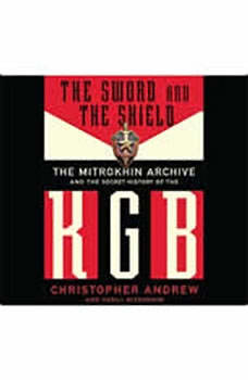 The Sword and the Shield: The Mitrokhin Archive and the Secret History of the KGB, Christopher Andrew