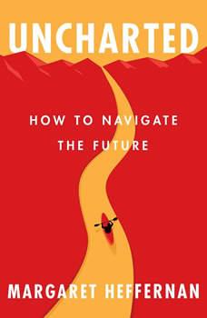 Uncharted: How to Navigate the Future, Margaret Heffernan