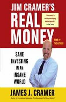 Jim Cramer's Real Money: Sane Investing in an Insane World, James J. Cramer