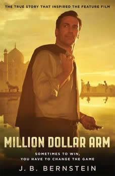 Million Dollar Arm: Sometimes to Win, You Have to Change the Game, J. B. Bernstein