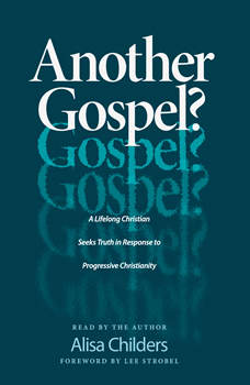 Another Gospel?: A Lifelong Christian Seeks Truth in Response to Progressive Christianity, Alisa Childers