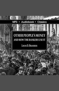 Other Peoples' Money and How The Bankers Use It, Louis D Brandeis