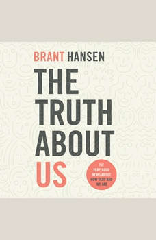 Truth about Us, The: How We Fool Ourselves and How God Loves Us Anyway, Brant Hansen