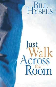 Just Walk Across the Room: Simple Steps Pointing People to Faith Simple Steps Pointing People to Faith, Bill Hybels