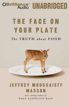 The Face on Your Plate: The Truth About Food, Jeffrey Moussaieff Masson