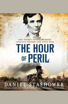 The Hour of Peril: The Secret Plot to Murder Lincoln Before the Civil War, Daniel Stashower