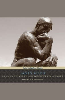 As a Man Thinketh and From Poverty to Power, James Allen