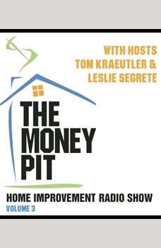 The Money Pit, Vol. 3: With Hosts Tom Kraeutler & Leslie Segrete With Hosts Tom Kraeutler & Leslie Segrete, Tom Kraeutler; Leslie Segrete