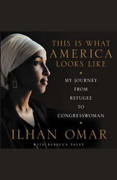 This Is What America Looks Like: My Journey from Refugee to Congresswoman, Ilhan Omar