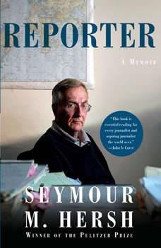 Reporter: A Memoir A Memoir, Seymour M. Hersh