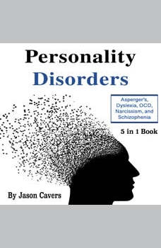 Personality Disorders: Asperger�s, Dyslexia, OCD, Narcissism, and Schizophrenia, Shelbey Peterson