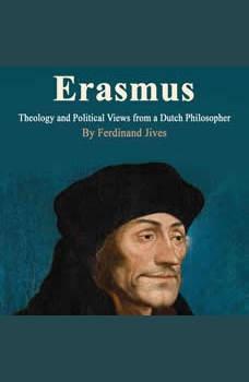 Erasmus: Theology and Political Views from a Dutch Philosopher, Ferdinand Jives