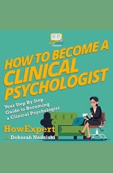 How To Become a Clinical Psychologist: Your Step By Step Guide To Becoming a Clinical Psychologist, HowExpert