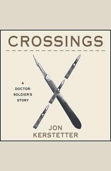 Crossings: A Doctor-Soldier's Story, Jon Kerstetter