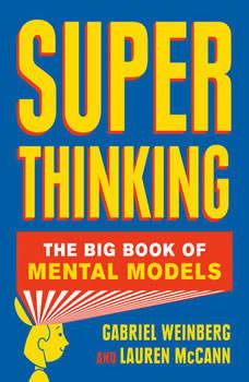 Super Thinking: The Big Book of Mental Models, Gabriel Weinberg