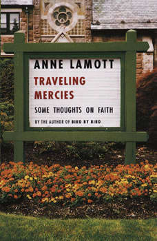 Traveling Mercies: Some Thoughts on Faith, Anne Lamott