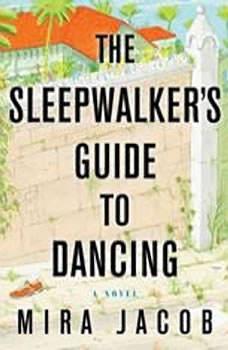 The Sleepwalker's Guide to Dancing, Mira Jacob