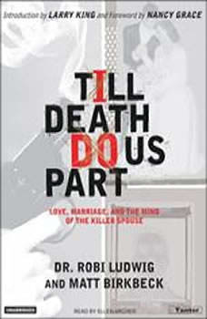 Till Death Do Us Part: Love, Marriage, and the Mind of the Killer Spouse, Matt Birkbeck