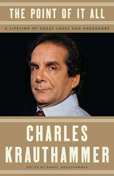 The Point of It All: A Lifetime of Great Loves and Endeavors A Lifetime of Great Loves and Endeavors, Charles Krauthammer