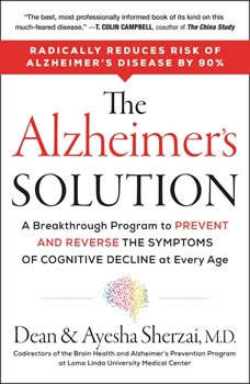 The Alzheimer's Solution: A Breakthrough Program to Prevent and Reverse the Symptoms of Cognitive Decline at Every Age A Breakthrough Program to Prevent and Reverse the Symptoms of Cognitive Decline at Every Age, Dean Sherzai