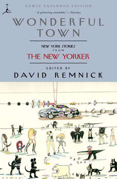 Wonderful Town: New York Stories from The New Yorker New York Stories from The New Yorker, David Remnick