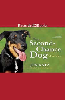 The Second Chance Dog: A Love Story, Jon Katz