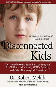 Disconnected Kids: The Groundbreaking Brain Balance Program for Children with Autism, ADHD, Dyslexia, and Other Neurological Disorders The Groundbreaking Brain Balance Program for Children with Autism, ADHD, Dyslexia, and Other Neurological Disorders, Dr. Robert Melillo