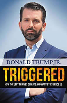 Triggered: How the Left Thrives on Hate and Wants to Silence Us, Donald Trump Jr.