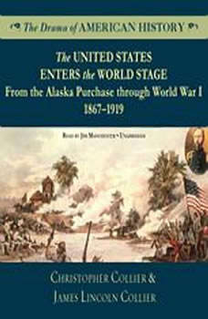 The United States Enters the World Stage: From the Alaska Purchase through World War I, 18671919, Christopher Collier; James Lincoln Collier