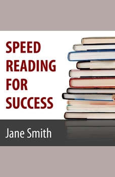 Speed Reading for Success: How to Find, Absorb and Retain the Information You Need for Success How to Find, Absorb and Retain the Information You Need for Success, Jane Smith