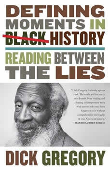 Defining Moments in Black History: Reading Between the Lies Reading Between the Lies, Dick Gregory