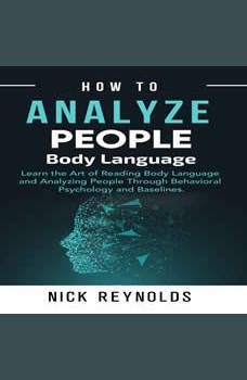 How to Analyze People: Learn How to Read Peoples Body Language, Nick Reynolds
