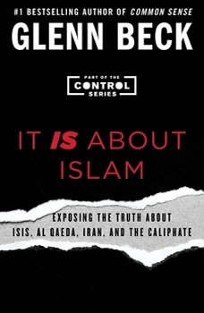 It IS About Islam: Exposing the Truth About ISIS, Al Qaeda, Iran, and the Caliphate, Glenn Beck