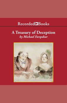 A Treasury of Deception: Liars, Misleaders, Hoodwinkers, and the Extraordinary True Stories of History's Greatest Hoaxes, Fakes and Frauds, Michael Farquhar