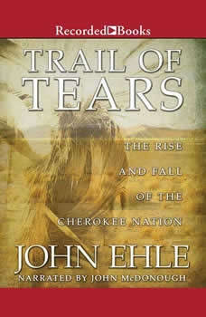 Trail of Tears: The Rise and Fall of the Cherokee Nation The Rise and Fall of the Cherokee Nation, John Ehle