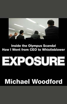 Exposure: Inside the Olympus Scandal: How I Went from CEO to Whistleblower, Michael Woodford