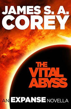 The Vital Abyss: An Expanse Novella An Expanse Novella, James S. A. Corey