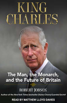 King Charles: The Man, The Monarch, and The Future of Britain, Robert Jobson