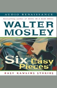 Six Easy Pieces: Easy Rawlins Stories Easy Rawlins Stories, Walter Mosley