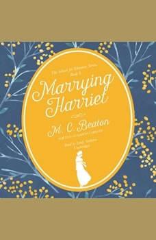 Marrying Harriet: A Regency Romance, M. C. Beaton