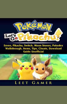 Pokemon Lets Go, Eevee, Pikachu, Switch, Moon Stones, Pokedex, Walkthrough, Items, Tips, Cheats, Download, Guide Unofficial, Leet Gamer