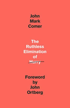 The Ruthless Elimination of Hurry: How to Stay Emotionally Healthy and Spiritually Alive in the Chaos of the Modern World, John Mark Comer