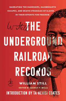 The Underground Railroad Records: Narrating the Hardships, Hairbreadth Escapes, and Death Struggles of Slaves in Their Efforts for Freedom, William Still