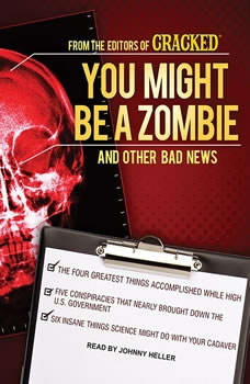 You Might Be a Zombie and Other Bad News: Shocking but Utterly True Facts Shocking but Utterly True Facts, null Cracked.com