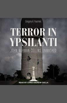 Terror in Ypsilanti: John Norman Collins Unmasked, Gregory A. Fournier