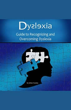 Dyslexia: Guide to Recognizing and Overcoming Dyslexia, Adrian Tweeley