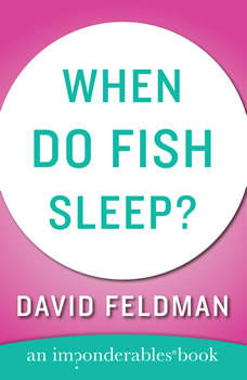 When Do Fish Sleep and Other Imponderables, David Feldman