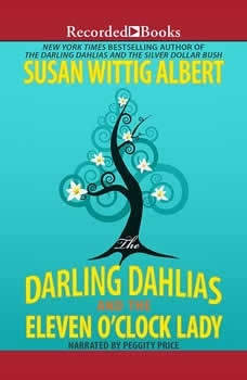 The Darling Dahlias and the Eleven O'Clock Lady, Susan Wittig Albert